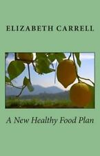 A New Healthy Food Plan by Elizabeth Carrell (2013, Paperback)