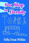Bus Stop for Eternity: Gifts from Within by Terry L Hauswirth (Paperback / softback, 2002)