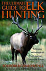 The Ultimate Guide to Elk Hunting: Techniques and Strategies of the World's Greatest Hunters by Bob Robb, Gerald Bethge (Paperback, 2001)