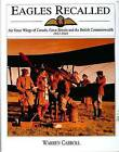 Eagles Recalled: Pilot and Aircrew Wings of Canada, Great Britain and the British Commonwealth, 1913-1945 by Warren Carroll (Hardback, 2004)