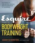 The Esquire Guide to Bodyweight Training: Calisthenics to Look and Feel Your Best from the Boardroom to the Bedroom by Chris Klimek, Adam Schersten (Paperback, 2016)