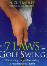 The Seven Laws of the Golf Swing : Visualizing the Perfect Swing to Maximize Your Game by Nick Bradley (2005, Hardcover)