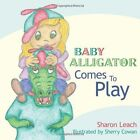 Baby Alligator Comes to Play 9781425904128 by Sharon Leach Paperback