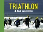Triathlon: Swim, Bike, Run - An Inspiration by Ali Clarke, Chris Naylor (Hardback, 2014)