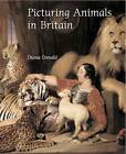 Picturing Animals in Britain: c. 1750-1850 by Diana Donald (Hardback, 2007)