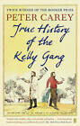 True History of the Kelly Gang by Peter Carey (Paperback, 2011)