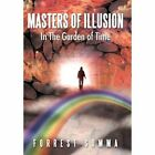 Masters of Illusion in the Garden of Time by Forrest Somma (Hardback, 2012)