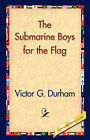 The Submarine Boys for the Flag by Victor G Durham (Hardback, 2006)