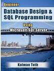 Beginner Database Design & SQL Programming Using Microsoft SQL Server by Kalman Toth (Paperback, 2012)