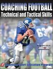 Coaching Football Technical and Tactical Skills by American Sport Education Program Staff (2006, Paperback)