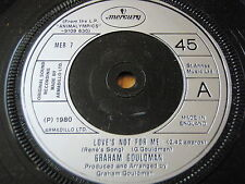 "GRAHAM GOULDMAN - LOVE'S NOT FOR ME    7"" VINYL"
