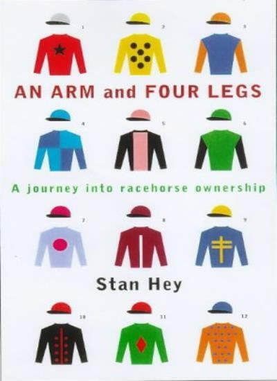 An Arm and Four Legs: A Journey into Racehorse Ownership,Stan  ,.9780224052375