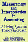 Measurement and Interpretation in Accounting: A Living Systems Theory Approach by James Grier Miller, G. A. Swanson (Hardback, 1989)