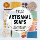 DIY Artisanal Soaps: Make Your Own Custom, Handcrafted Soaps! by Alicia Grosso (Paperback, 2016)