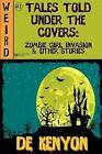 Tales Told Under the Covers: Zombie Girl Invasion & Other Stories by De Kenyon (Paperback / softback, 2011)
