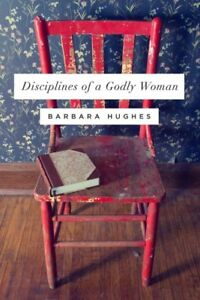 Disciplines-of-a-Godly-Woman-Paperback-by-Hughes-Barbara-Brand-New-Free-s