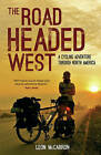 The Road Headed West: A Cycling Adventure Through North America by Leon McCarron (Paperback, 2014)