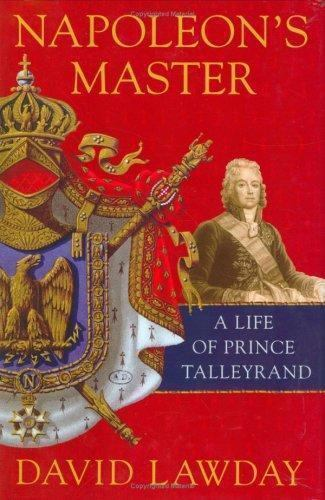 Napoleon's Master: A Life of Prince Talleyrand by Lawday, David