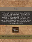 A Description of the Seven United Provinces of Netherland Wherein Is Set Forth the Quality of the Country, the Productions of the Soyl, the Trade, Manufactures, Customes Manners and Dispositions of the People, the Constitution of Their Laws (1673) by Anon (Paperback / softback, 2011)