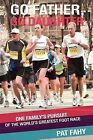 Go Father, Go Daughter: One Family's Pursuit of the World's Greatest Foot Race by Pat Fahy (Paperback / softback, 2012)