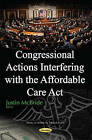 Congressional Actions Interfering with the Affordable Care Act by Nova Science Publishers Inc (Paperback, 2016)