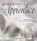 After Effects Apprentice: Real-World Skills for the Aspiring Motion Graphics Artist by Chris Meyer, Trish Meyer (Paperback, 2016)