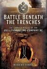 Battle Beneath the Trenches: The Cornish Miners of the 251st Tunnelling Company by Robert Johns (Hardback, 2015)