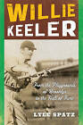 Willie Keeler: From the Playgrounds of Brooklyn to the Hall of Fame by Lyle Spatz (Paperback, 2015)