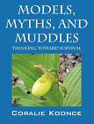 Models, Myths, and Muddles: Thinking Toward Survival by Coralie Koonce (Paperback / softback, 2007)