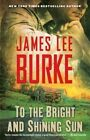 To the Bright and Shining Sun by James Lee Burke (Paperback / softback, 2014)