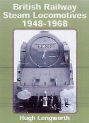 British Railway Steam Locomotives 1948-1968, Longworth, Hugh, Excellent Book