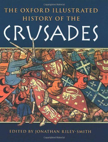 The Oxford Illustrated History of the Crusades (Oxford Illustra .9780198204350