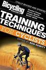 Bicycling Magazine's Training Techniques for Cyclists (Revised: Greater Power, Faster Speed, Longer Endurance, Better Skills by Ben Hewitt (Paperback / softback, 2007)