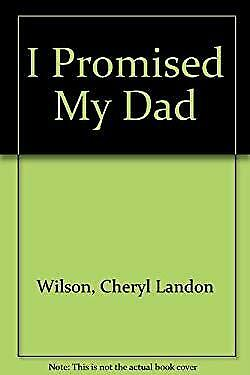 I Promised My Dad : An Intimate Portrait of Michael Landon by His Eldest Daughte