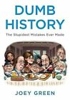 Dumb History: The Stupidest Mistakes Ever Made by Joey Green (Paperback / softback, 2012)