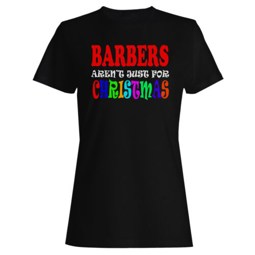 BARBERS AREN?T JUST FOR CHRISTMAS  Ladies T-shirt//Tank Top t25f