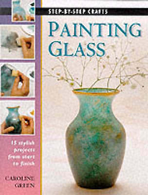 1 of 1 - Green, Caroline, Step-by-Step Crafts: Painting Glass, Very Good Book
