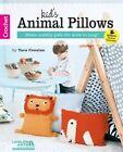 Kids' Animal Pillows: Make Cuddly Pals for Kids to Hug! by Tara Cousins (Paperback, 2015)