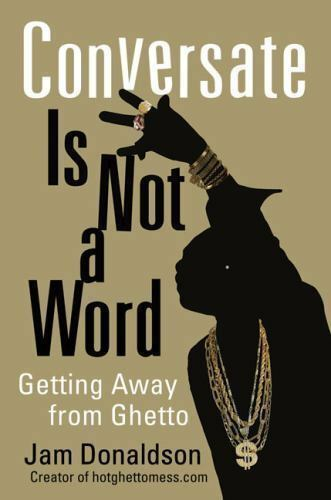 Conversate Is Not a Word: Getting Away from Ghetto by Donaldson, Jam