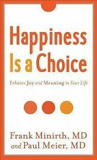 Happiness Is a Choice : Enhance Joy and Meaning in Your Life by Frank Minirth...