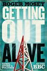 Getting Out Alive: News, Sport and Politics at the BBC by Roger Mosey (Hardback, 2015)