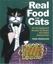 Real Food for Cats: 50 Vet-Approved Recipes to Please the Feline Gastronome by D