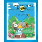 A Twist on the Old Classics by P a Smith (Hardback, 2013)
