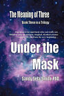 The Meaning of Three: Under the Mask by Dr. Sandy Sela-Smith (Paperback, 2011)