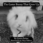 The Easter Bunny That Grew up 9781468554960 by Gretta Parker Book
