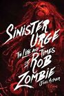 Sinister Urge: The Life and Times of Rob Zombie by Joel McIver (Hardback, 2015)
