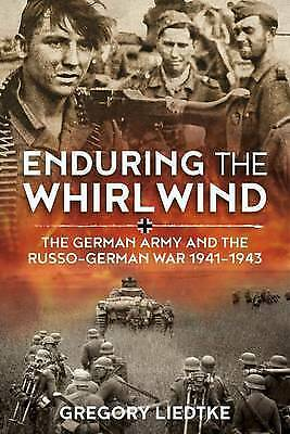 Enduring the Whirlwind: The German Army and the Russo-German War 1941-1943 by...