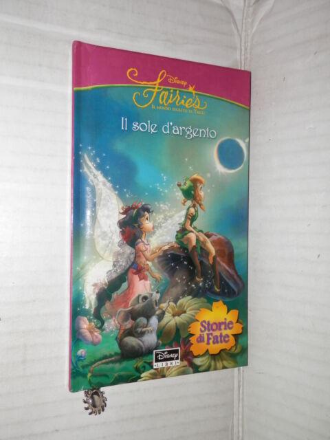 FAIRIES Il mondo segreto di Trilli IL SOLE D ARGENTO Disney libri 2006 narrativa