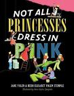 Not All Princesses Dress in Pink by Heidi E. Y. Stemple and Jane Yolen (2010, Picture Book)
