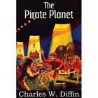 The Pirate Planet by Charles W Diffin (Paperback / softback, 2013)